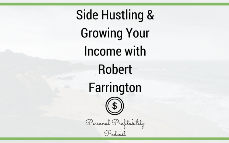 PPP062: Side Hustling & Growing Your Income with Robert Farrington