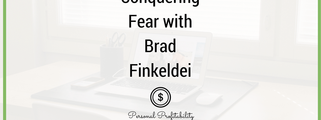 PPP063: Conquering Fear with Brad Finkeldei
