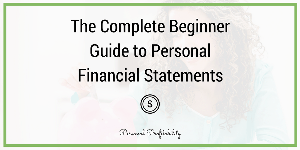 The Complete Beginner Guide To Personal Financial Statements
