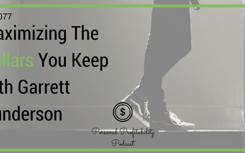 PPP077: Maximizing The Dollars You Keep with Garrett Gunderson
