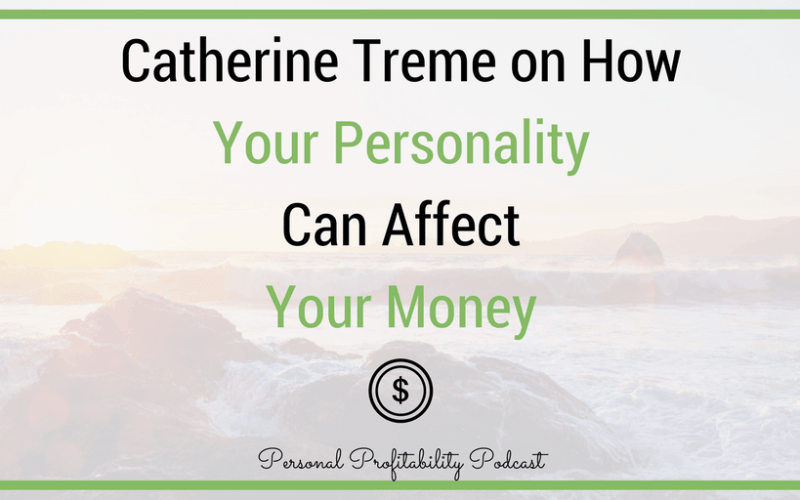 PPP084: Catherine Treme on How Your Personality Can Affect Your Money