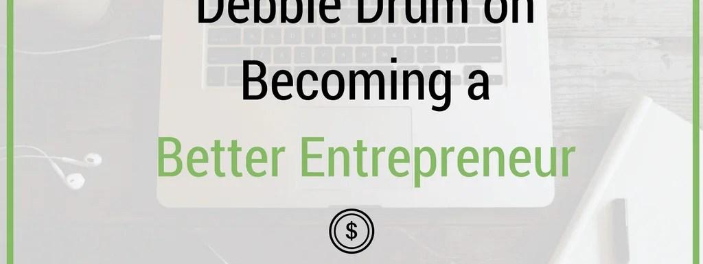 Episode 86: Debbie Drum on Becoming a Better Entrepreneur