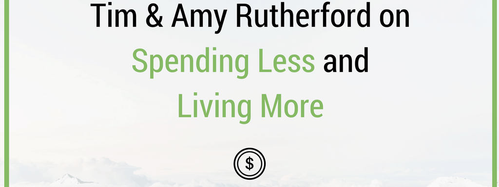 PPP085: Tim & Amy Rutherford on Spending Less and Living More