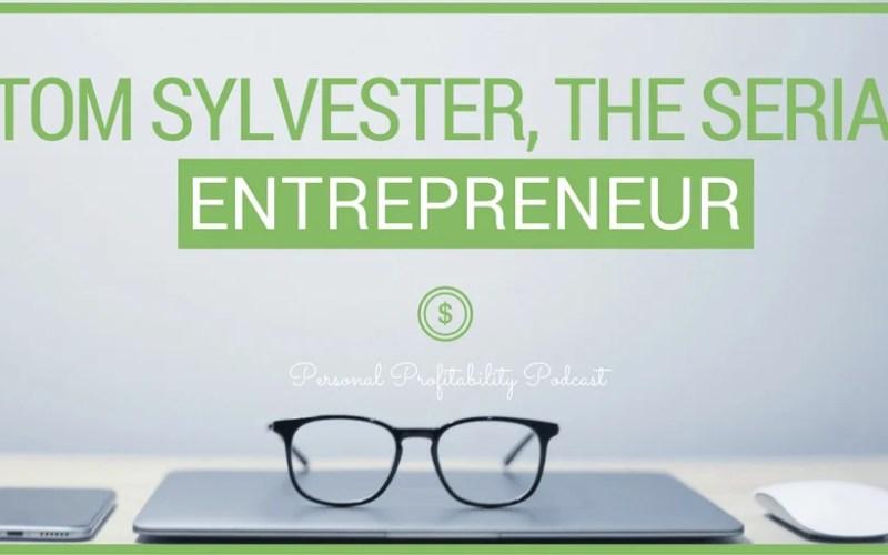 PPP092: Tom Sylvester, the Serial Entrepreneur