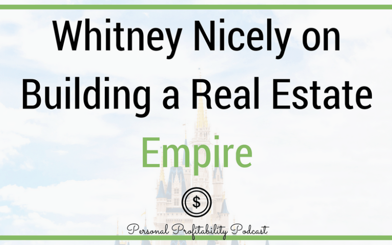 PPP091: Whitney Nicely on Building a Real Estate Empire