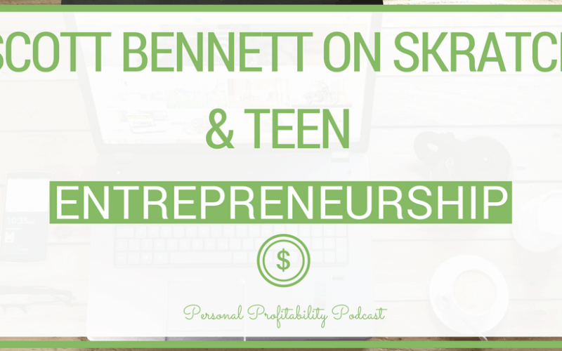 PPP094: Scott Bennett on Skratch & Teen Entrepreneurship