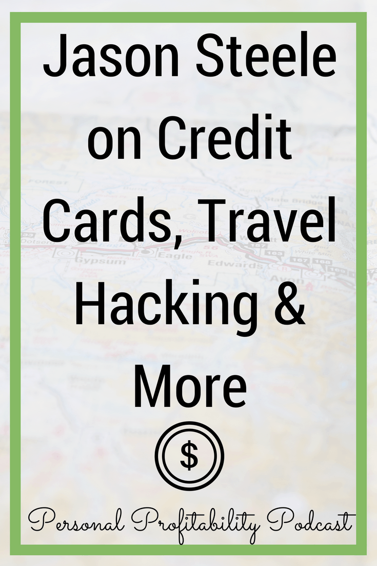 In this episode of the Personal Profitability Podcast, I talk to Jason Steele about credit cards, travel hacking and more. #travelhacking #travel #creditcards #personalprofitability #podcast