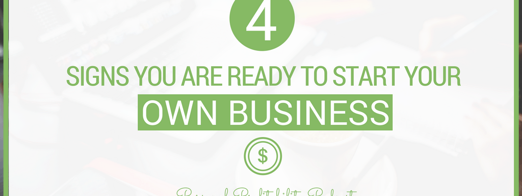 4 Signs You Are Ready to Start Your Own Business