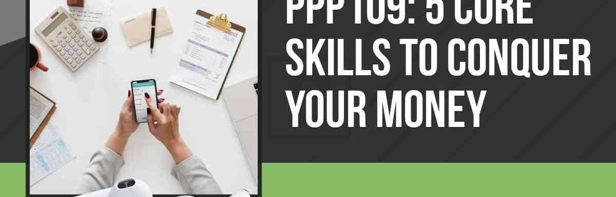 PPP109: 5 Core Skills to Conquer Your Money