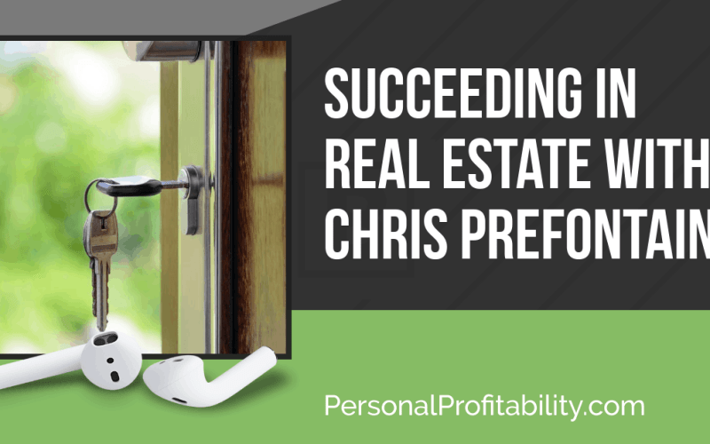 PPP106: Succeeding in Real Estate with Chris Prefontaine