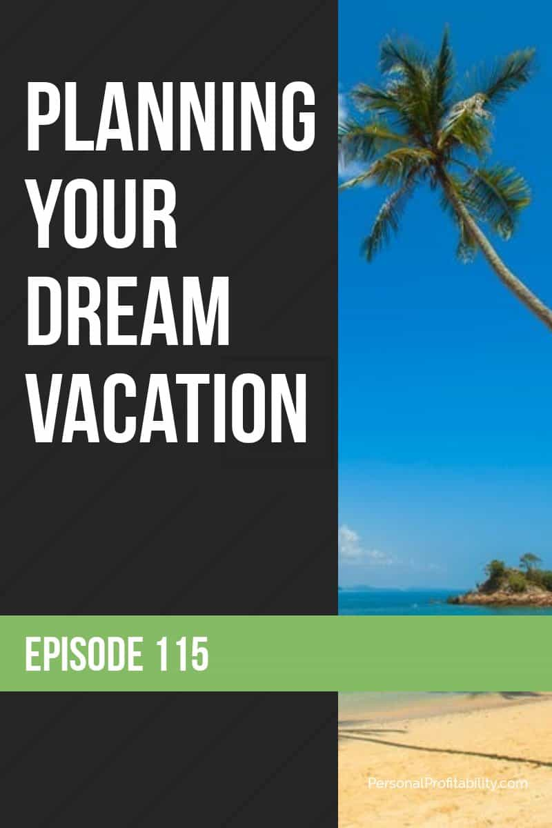 On Episode 115, we're chatting with Martin Dasko about how to plan your dream vacation. We have some awesome planning tips you won't want to miss! #dreamvacation #traveltips #vacationplanning #personalprofitability