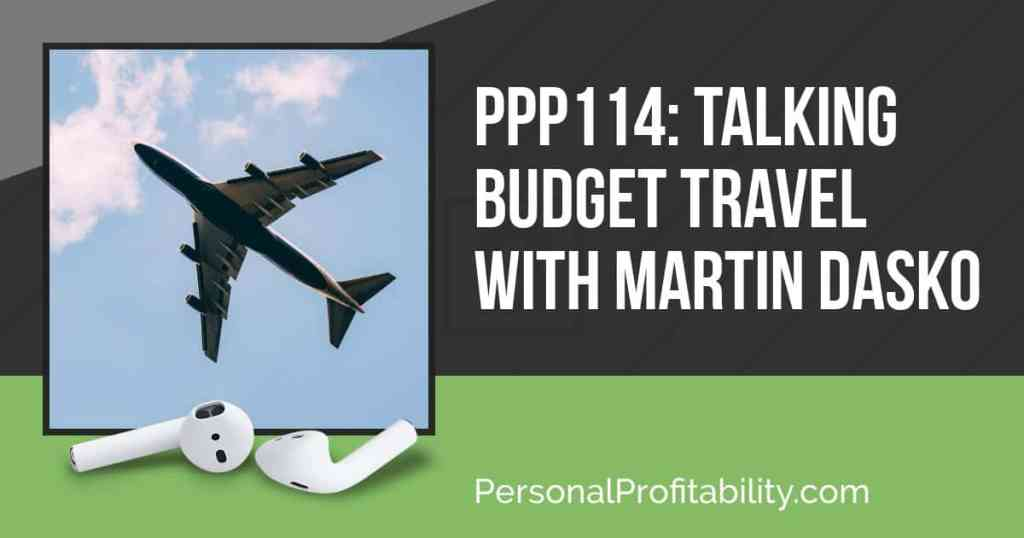 Welcome to Episode 114! We are talking to Martin Dasko about budget travel, which is the first episode in this month long series with Martin on travel!