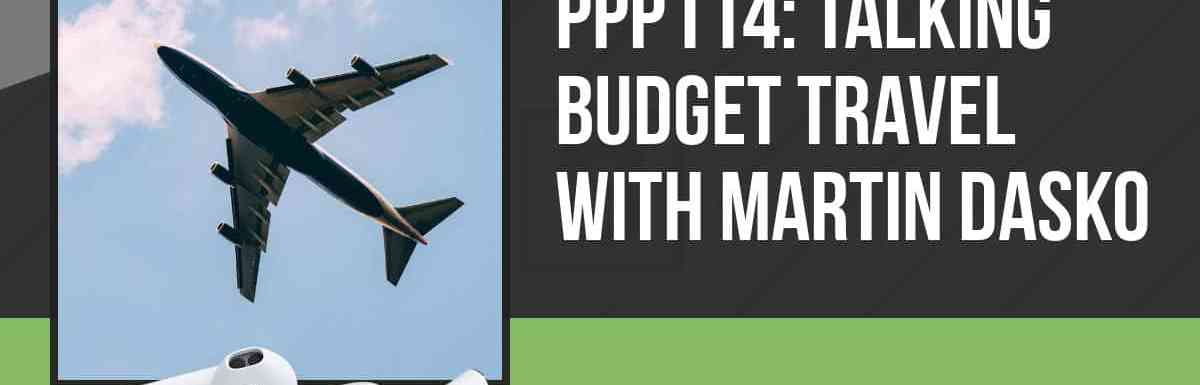 PPP114: Talking Budget Travel with Martin Dasko