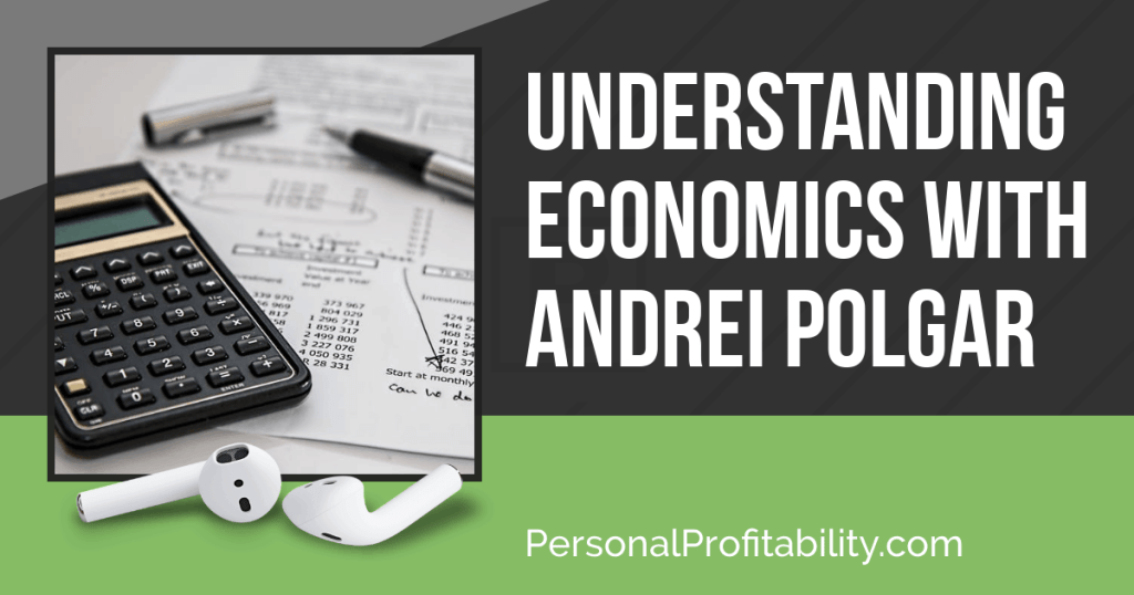 In this episode, we chat with Andrei Polgar about easy-to-understand economics and preparing ourselves financially in an uncertain economy.