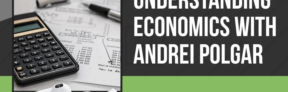PPP118: Understanding Economics With Andrei Polgar