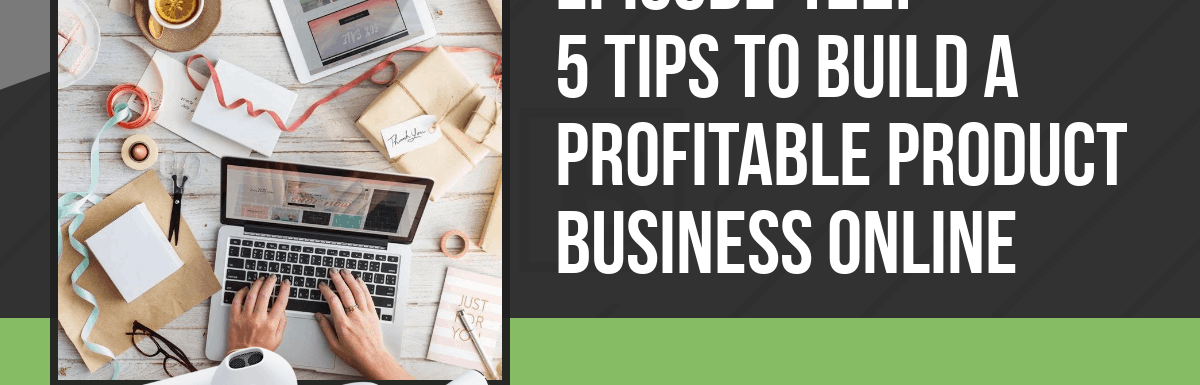 PPP122: 5 Tips to Build a Profitable Product Business Online