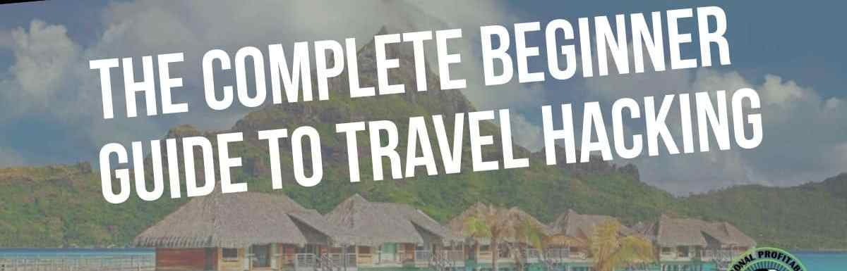 The Complete Beginner Guide to Travel Hacking