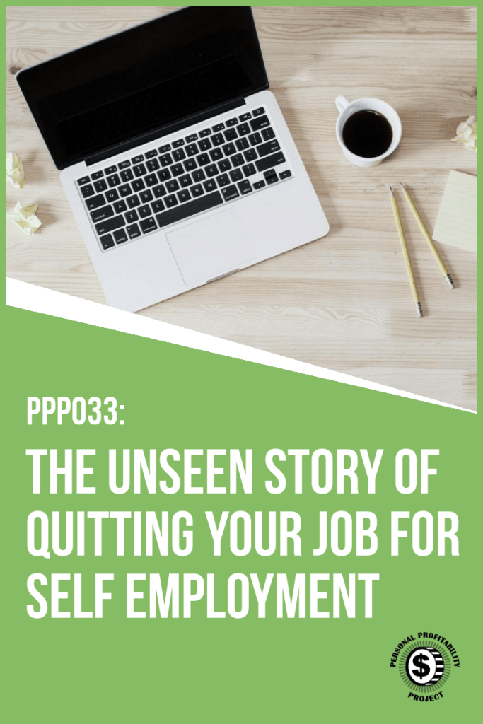 PPP033- The Unseen Story of Quitting Your Job for Self Employment- PersonalProfitability.com