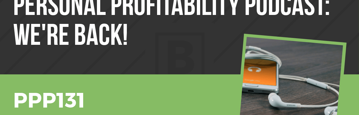 PPP131: Personal Profitability Podcast: We're Back!
