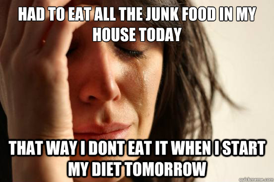 "Crying lady says ""Had to eat all the junk food in my house today. That way I don't eat it when I start my diet tomorrow."""