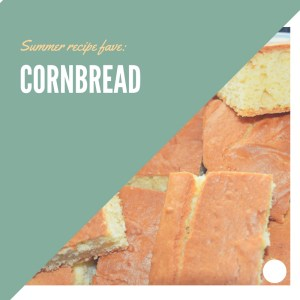 My favorite summer recipes: Cornbread