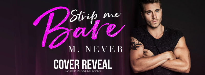 COVER REVEAL -Sept 8 – Strip Me Bare by M. Never