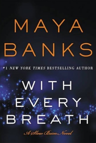 Hot New Release! ~With Every Breath (Slow Burn #4) by Maya Banks