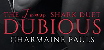 Hot New Release -Oct 10- DUBIOUS (The Loan Shark Duet, #1) by Charmaine Pauls