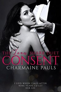 Hot New Release – Nov 14 – Consent (The Loan Shark Duet Book 2) by Charmaine Pauls