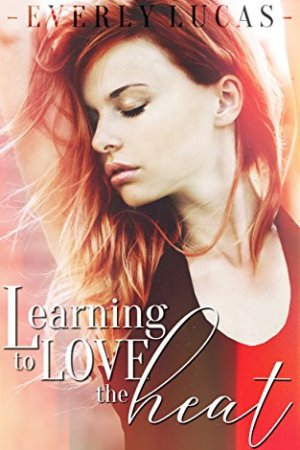 Learning to Love the Heat by Everly Lucas