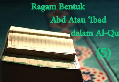 Ragam Bentuk 'Abd Atau 'Ibad dalam Al-Quran (5)