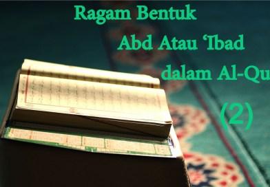 Ragam Bentuk 'Abd Atau 'Ibad dalam Al-Quran (2)