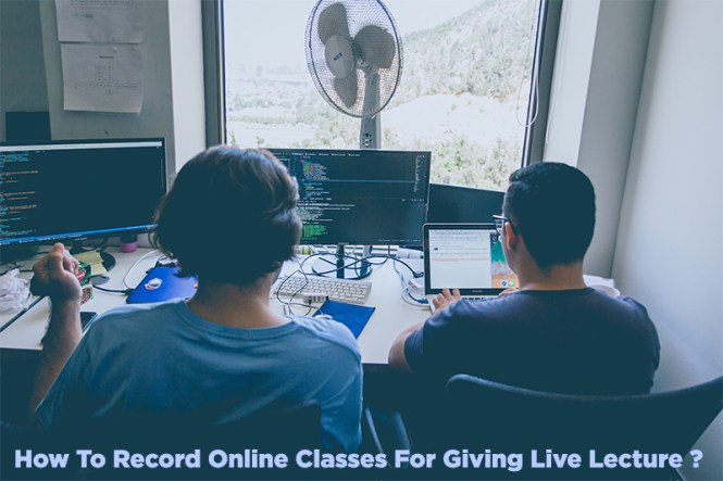 The Complete Guide To Recording Online Lectures