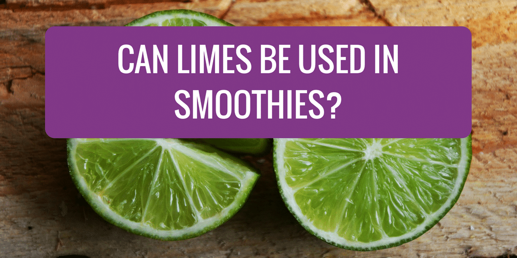 Can Limes Be Used in Smoothies?