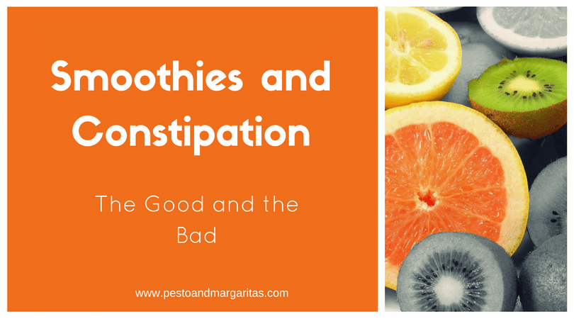 Smoothies and Constipation – the Good and the Bad