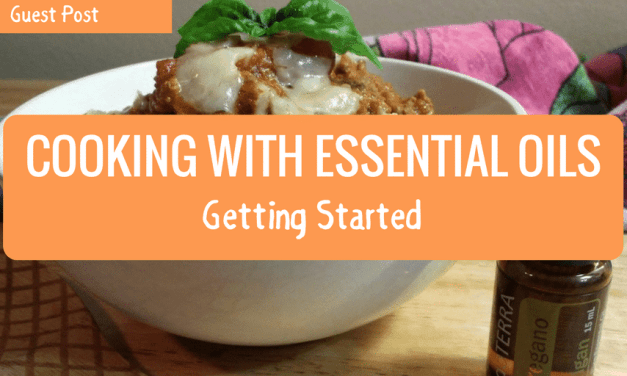 Cooking with Essential Oils – Getting Started