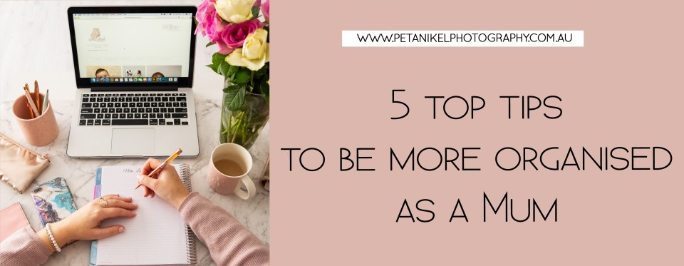 5 top tips for being organised as a mum