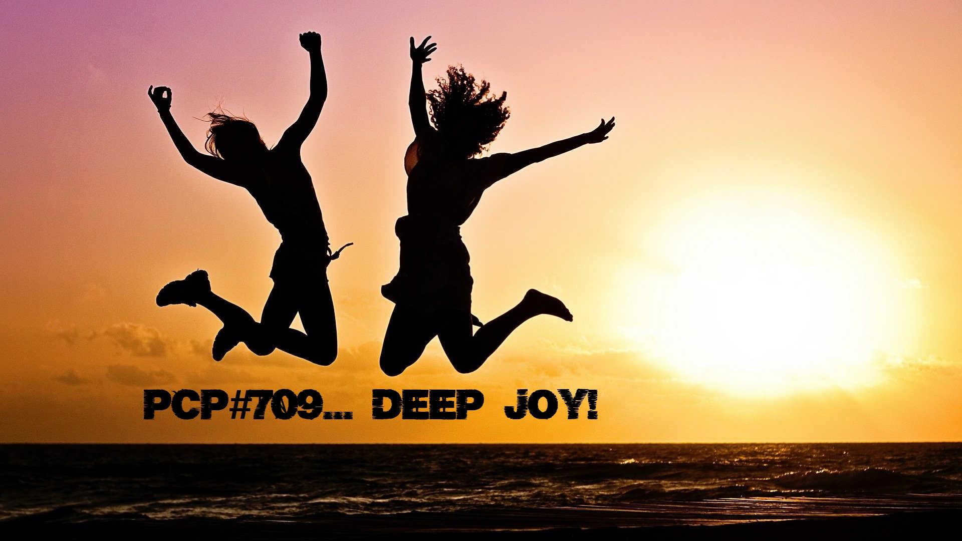 Pete Cogle's Podcast Factory – PCP#709… Deep Joy…..