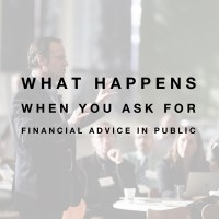 What Happens When You Ask for Financial Advice in Public