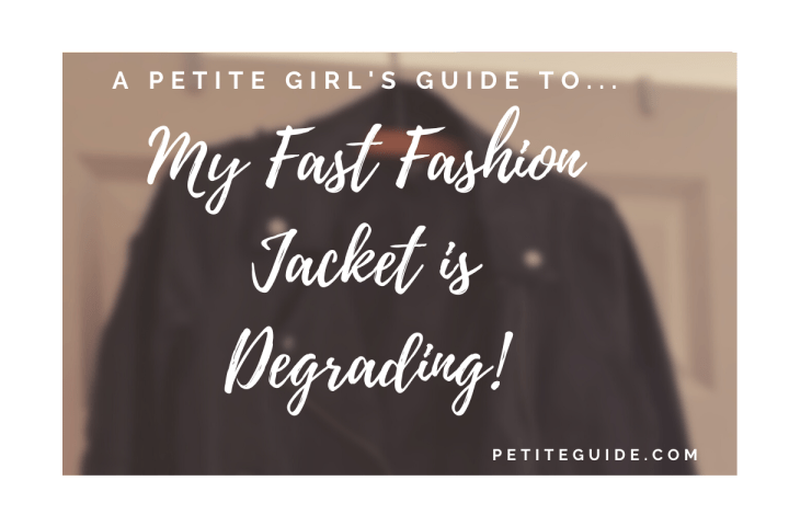 My Fast Fashion Jacket is Degrading!