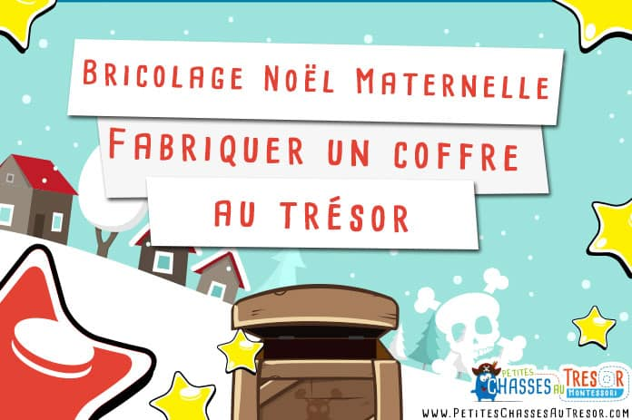 Bricolage Noël Maternelle Fabriquer Un Coffre Au Trésor