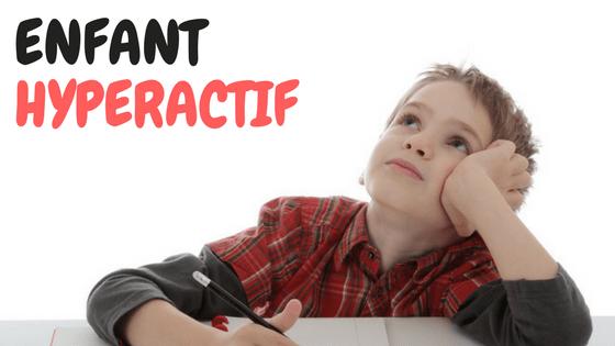 Enfant hyperactif (TDAH) : le guide complet pour parents bienveillants face à l'hyperactivité