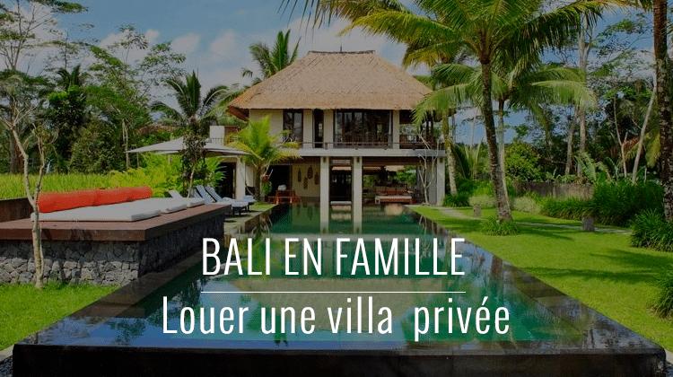 louer une villa à bali en famille