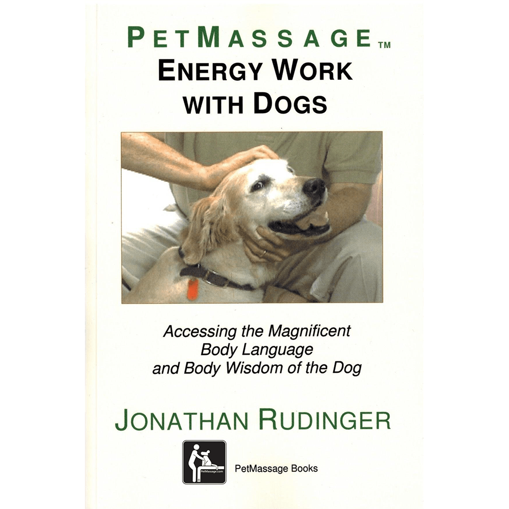 PetMassage™ Energy Work for Dogs: Accessing the Magnificent Body ...