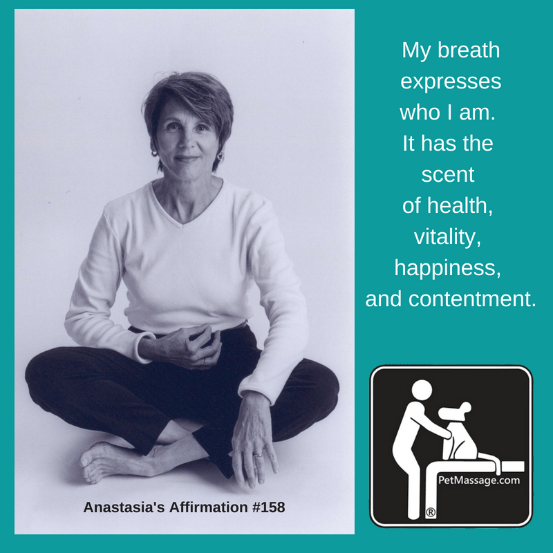 My breath expresses who I am. It has the scent of health, vitality, happiness, and contentment.