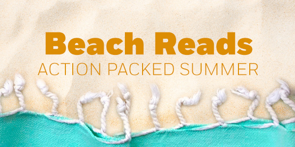 Beach Reads: Action Packed Summer
