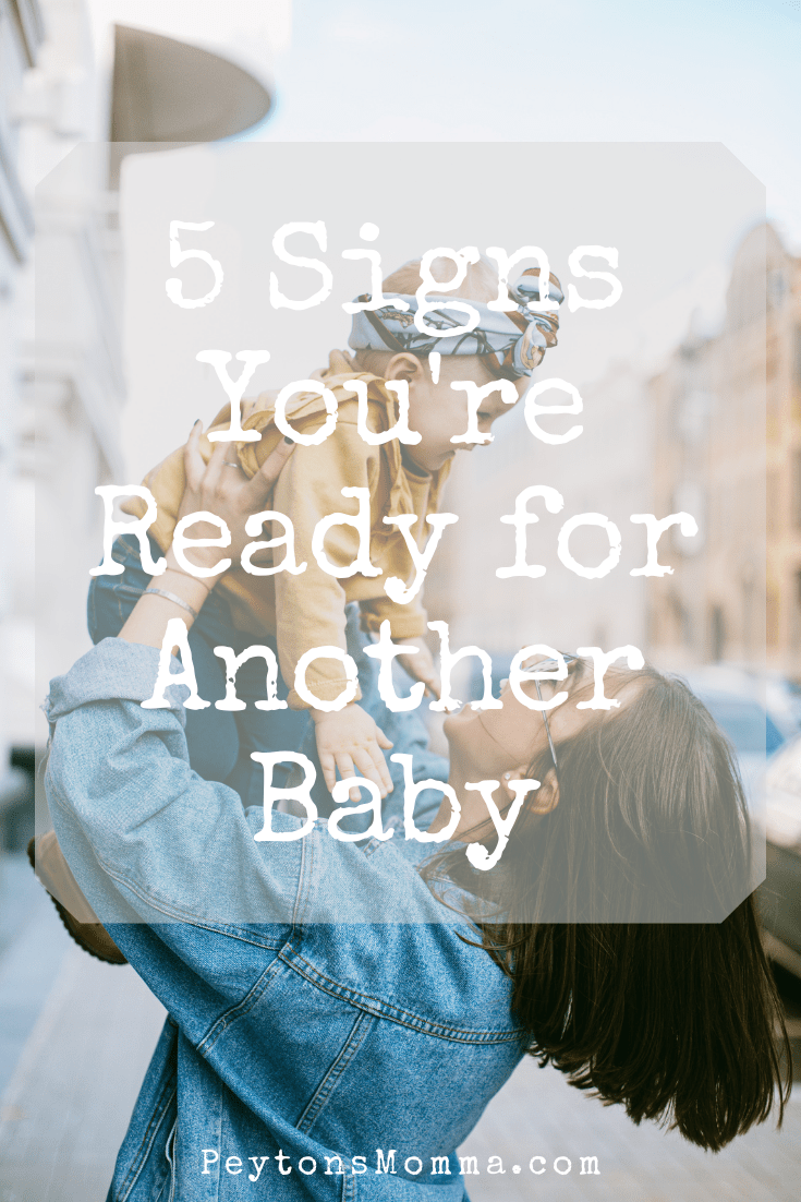 5 Signs You're Ready for Another Baby - Peyton's Momma™