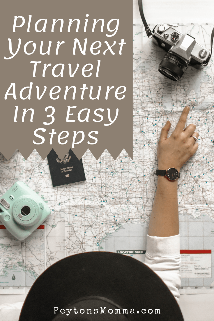 Planning Your Next Travel Adventure In 3 Easy Steps - Peyton's Momma™