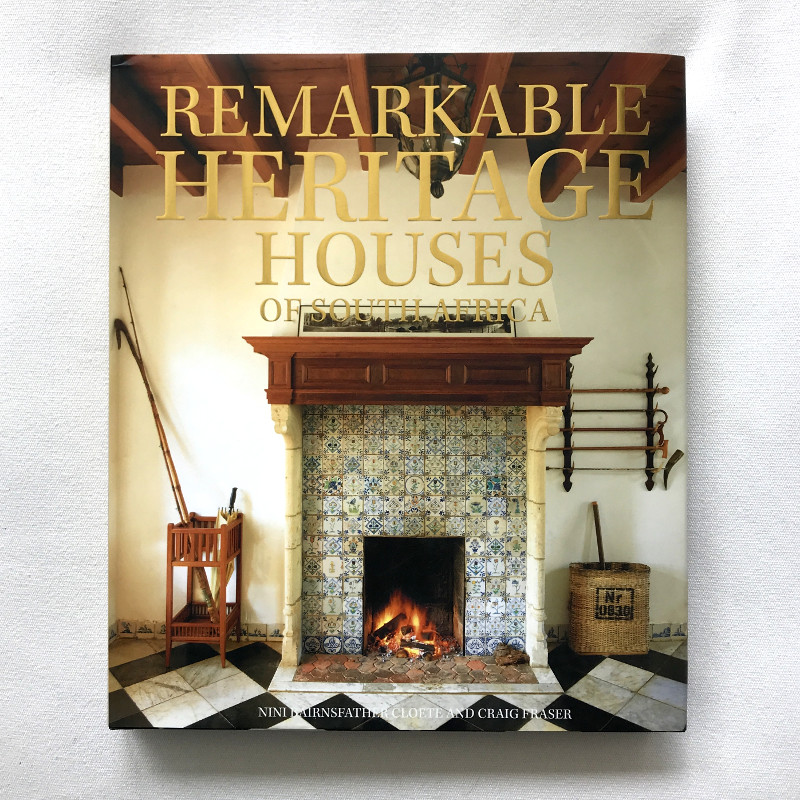 Remarkable Heritage Houses by Nini Bairnsfather Cloete Photography by Craig Fraser