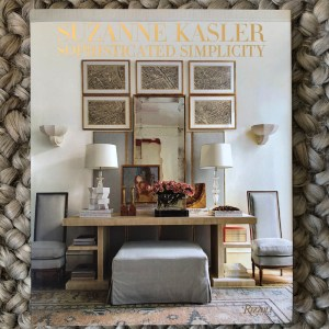 Suzanne Kasler, Sophisticated Simplicity by Suzanne Kasler and Judith Nasitir